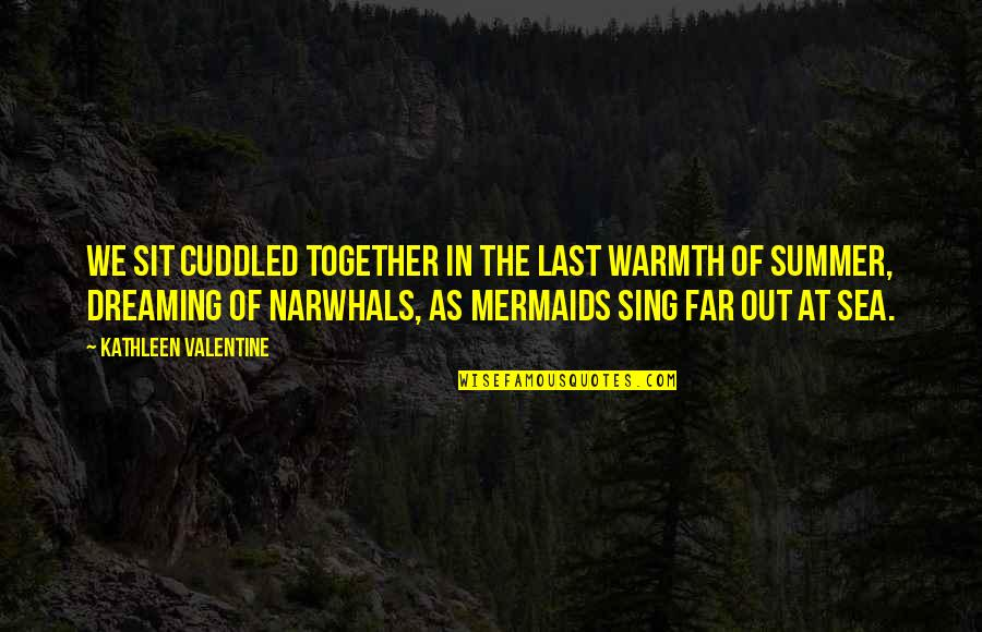 The Story So Far Love Quotes By Kathleen Valentine: We sit cuddled together in the last warmth