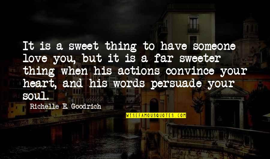 The Story So Far Love Quotes By Richelle E. Goodrich: It is a sweet thing to have someone