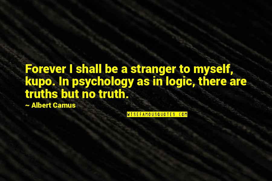 The Stranger By Camus Quotes By Albert Camus: Forever I shall be a stranger to myself,