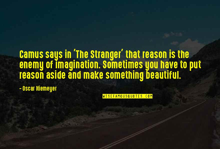 The Stranger By Camus Quotes By Oscar Niemeyer: Camus says in 'The Stranger' that reason is