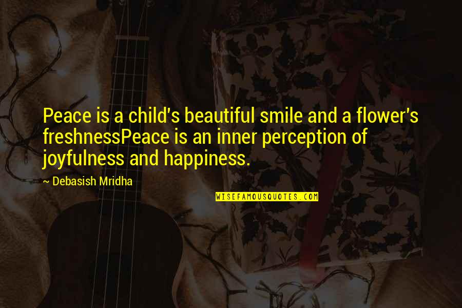 The Stranger Caretaker Quotes By Debasish Mridha: Peace is a child's beautiful smile and a