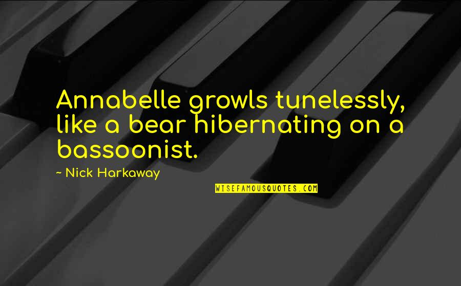 The Stranger Caretaker Quotes By Nick Harkaway: Annabelle growls tunelessly, like a bear hibernating on