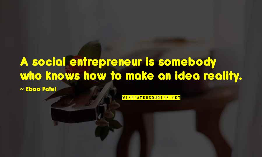 The Suffragists Quotes By Eboo Patel: A social entrepreneur is somebody who knows how