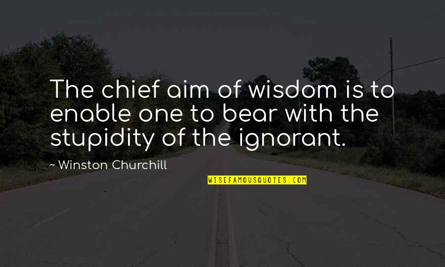 The Suffragists Quotes By Winston Churchill: The chief aim of wisdom is to enable
