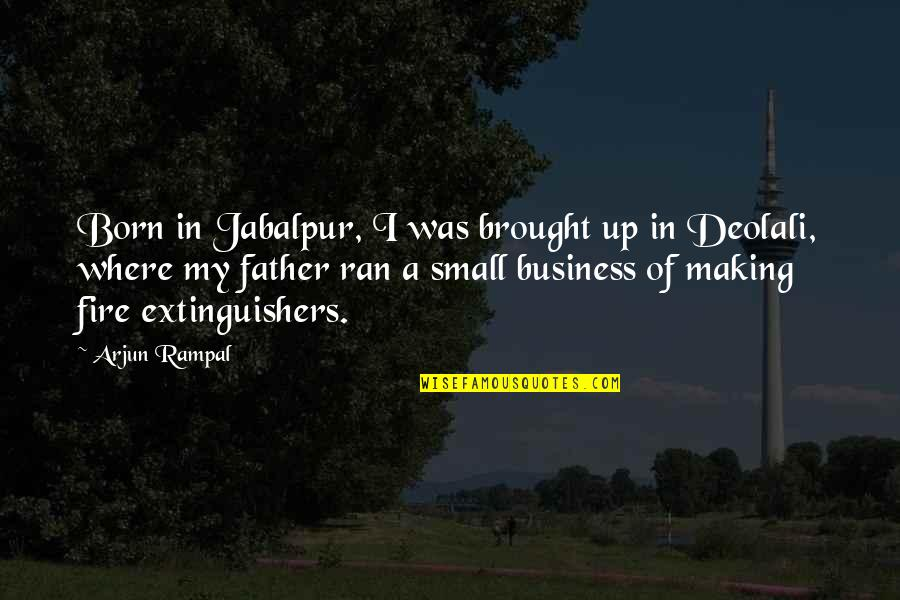 The Summer I Wasn't Me Quotes By Arjun Rampal: Born in Jabalpur, I was brought up in