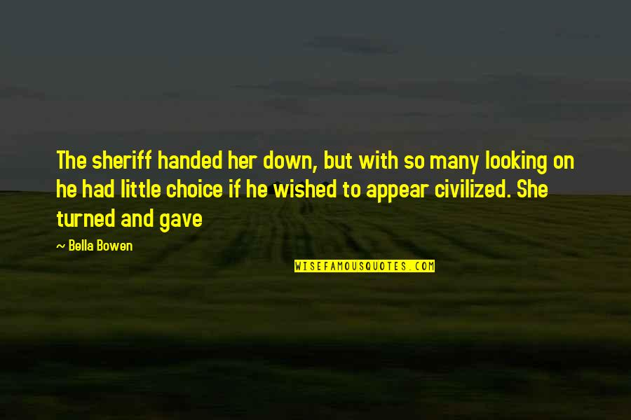 The Summer I Wasn't Me Quotes By Bella Bowen: The sheriff handed her down, but with so
