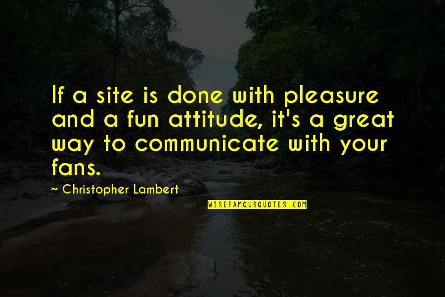 The Summer I Wasn't Me Quotes By Christopher Lambert: If a site is done with pleasure and