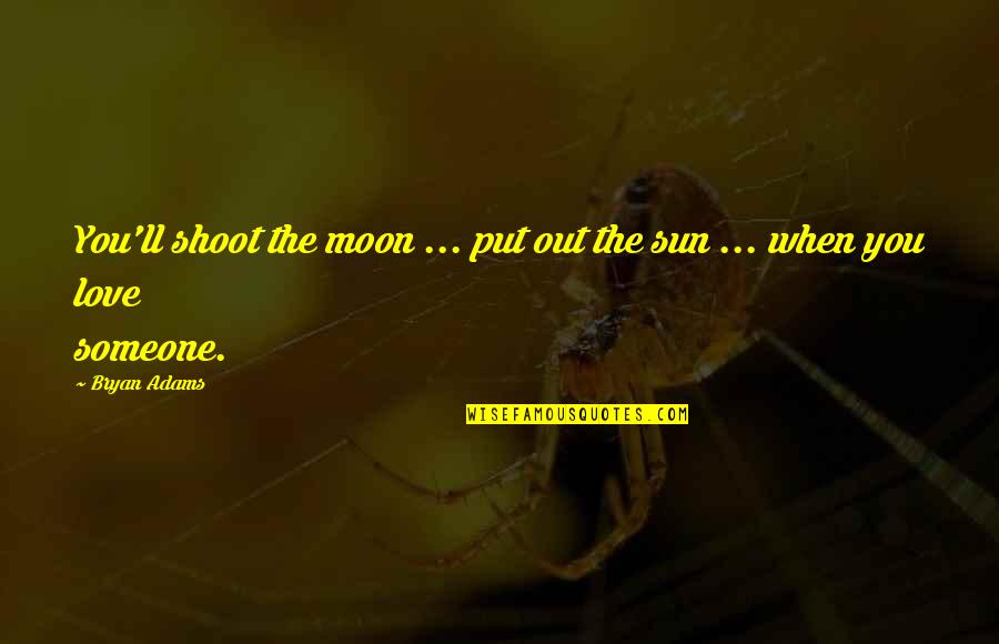 The Sun And Moon Love Quotes By Bryan Adams: You'll shoot the moon ... put out the