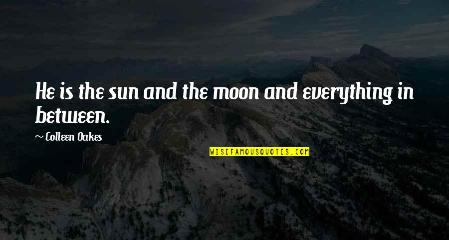 The Sun And Moon Love Quotes By Colleen Oakes: He is the sun and the moon and