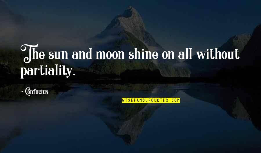 The Sun And Moon Love Quotes By Confucius: The sun and moon shine on all without