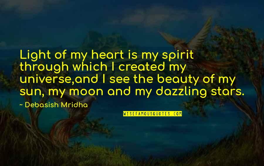 The Sun And Moon Love Quotes By Debasish Mridha: Light of my heart is my spirit through
