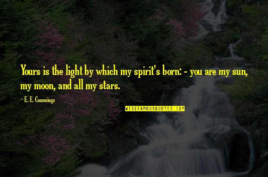 The Sun And Moon Love Quotes By E. E. Cummings: Yours is the light by which my spirit's