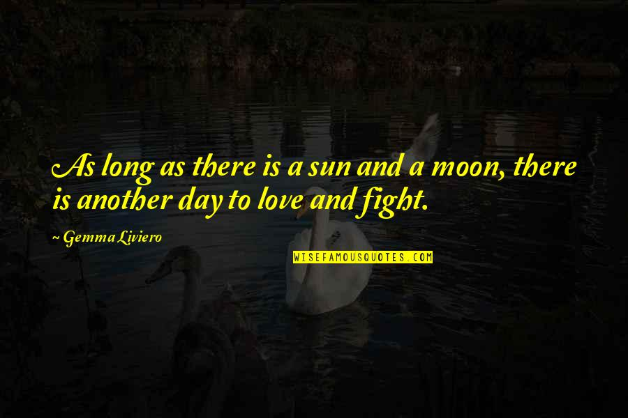 The Sun And Moon Love Quotes By Gemma Liviero: As long as there is a sun and
