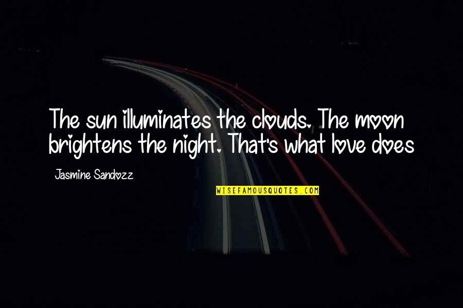 The Sun And Moon Love Quotes By Jasmine Sandozz: The sun illuminates the clouds. The moon brightens