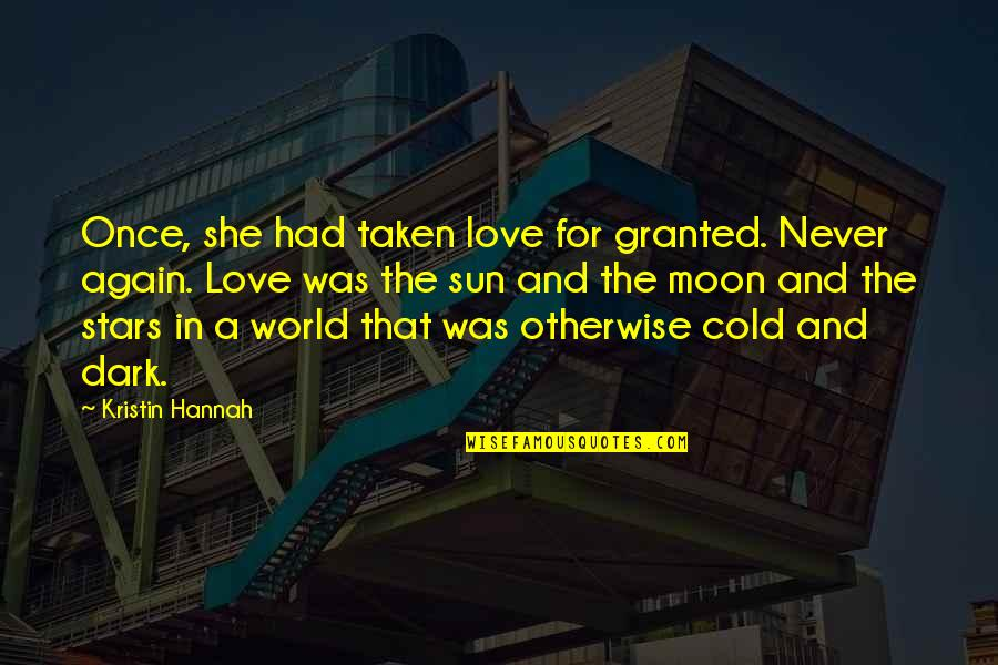 The Sun And Moon Love Quotes By Kristin Hannah: Once, she had taken love for granted. Never
