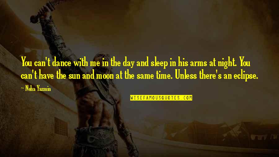 The Sun And Moon Love Quotes By Neha Yazmin: You can't dance with me in the day