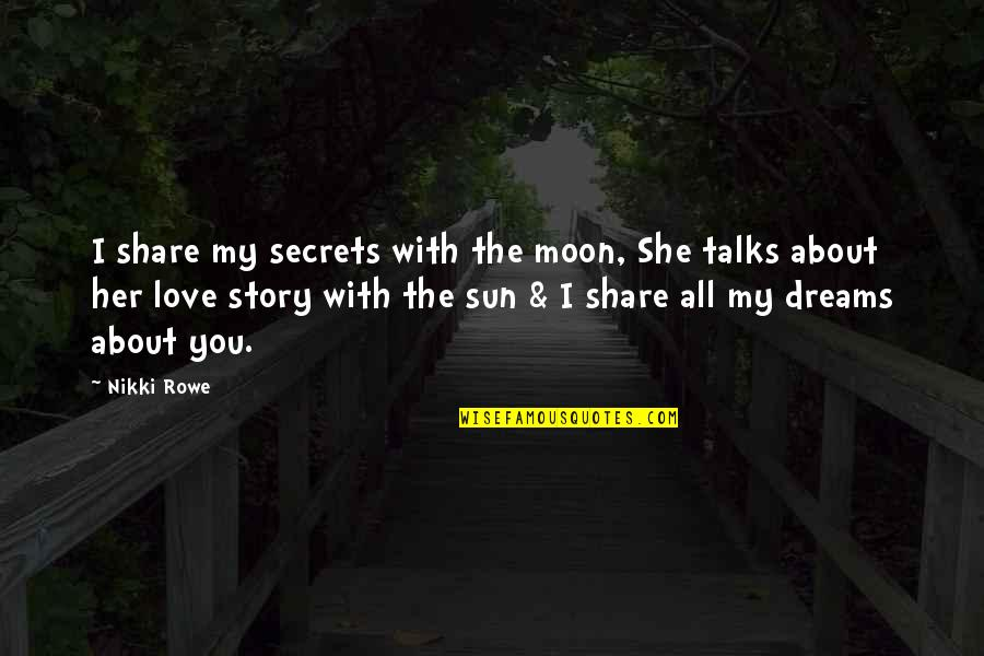 The Sun And Moon Love Quotes By Nikki Rowe: I share my secrets with the moon, She