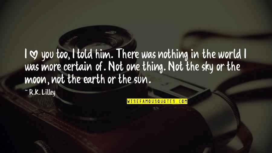 The Sun And Moon Love Quotes By R.K. Lilley: I love you too, I told him. There