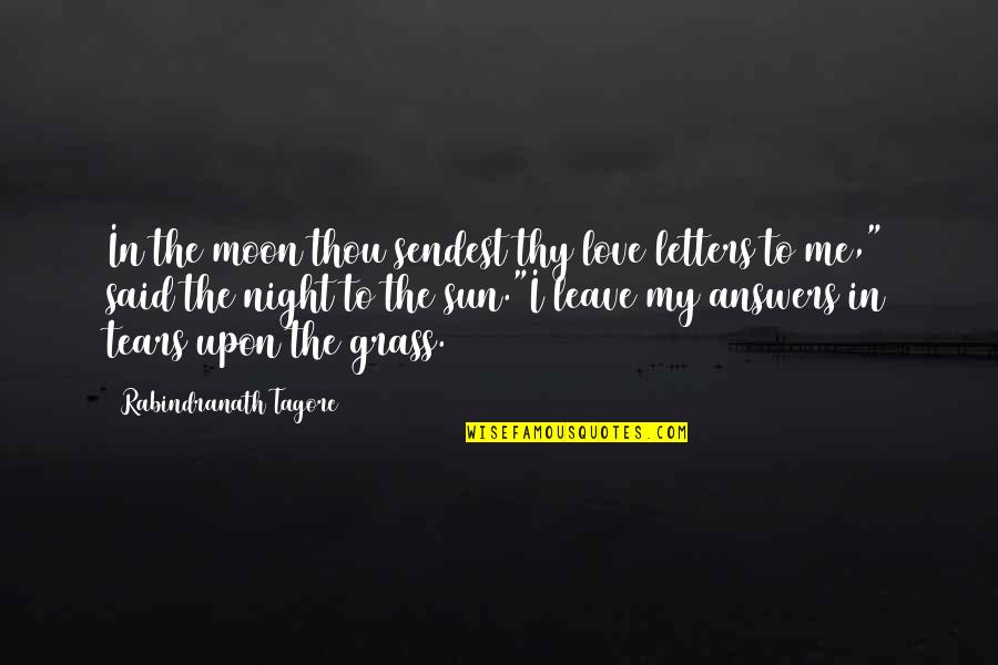 The Sun And Moon Love Quotes By Rabindranath Tagore: In the moon thou sendest thy love letters