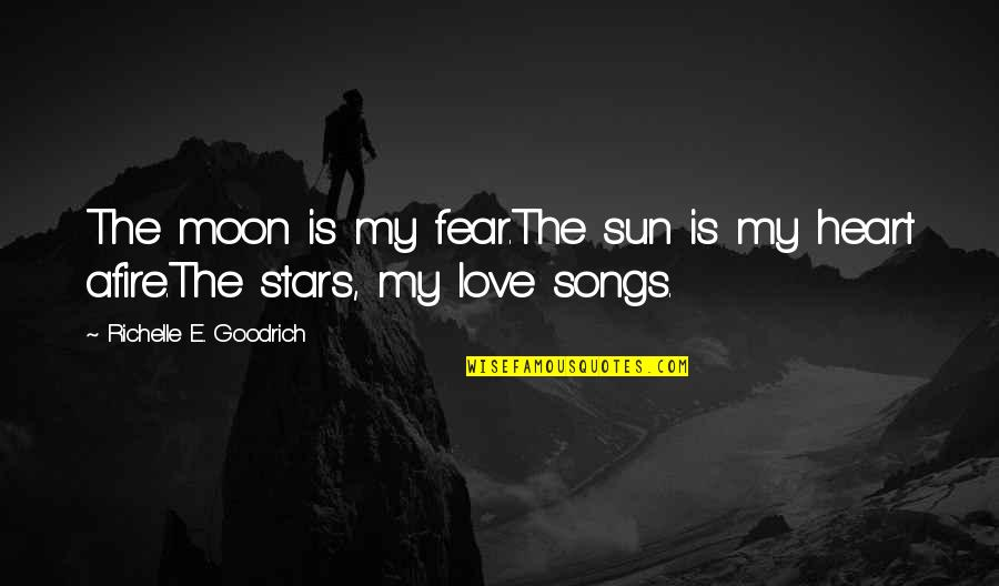 The Sun And Moon Love Quotes By Richelle E. Goodrich: The moon is my fear.The sun is my