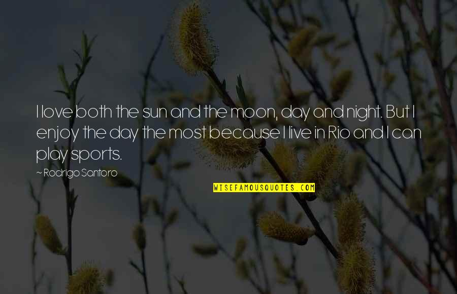 The Sun And Moon Love Quotes By Rodrigo Santoro: I love both the sun and the moon,