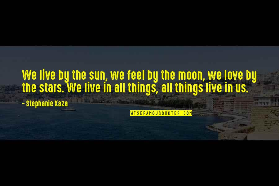 The Sun And Moon Love Quotes By Stephanie Kaza: We live by the sun, we feel by