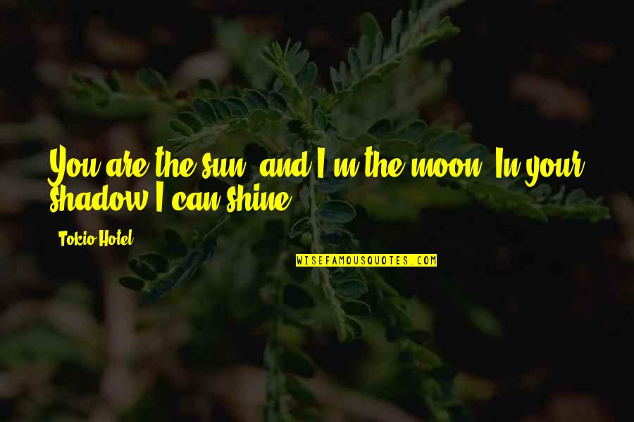 The Sun And Moon Love Quotes By Tokio Hotel: You are the sun, and I'm the moon.