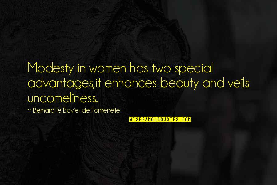 The Swan Princess Quotes By Bernard Le Bovier De Fontenelle: Modesty in women has two special advantages,it enhances