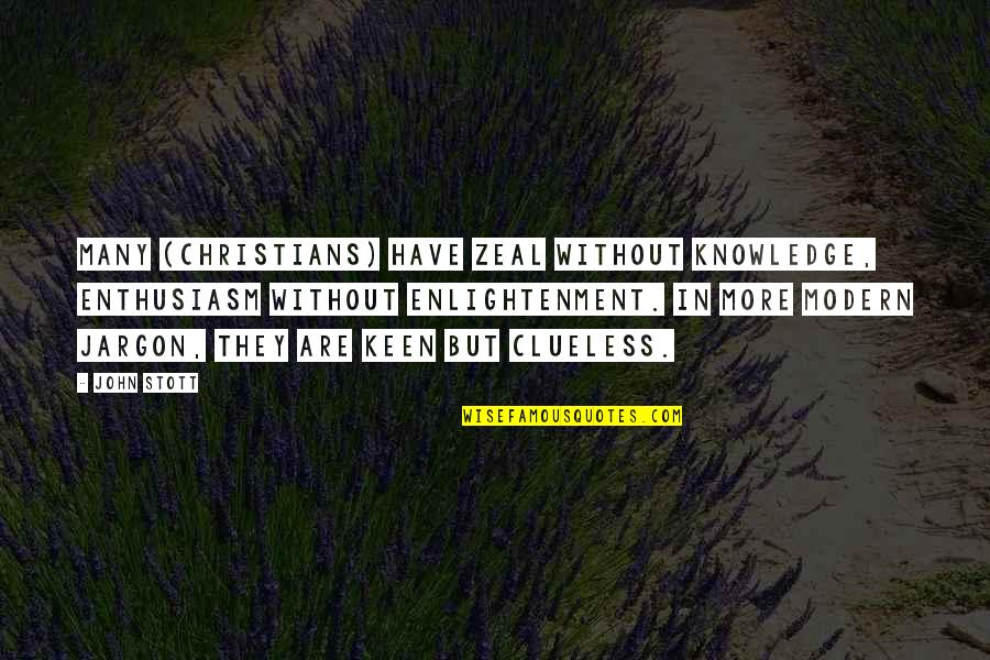 The Swan Princess Quotes By John Stott: Many (Christians) have zeal without knowledge, enthusiasm without