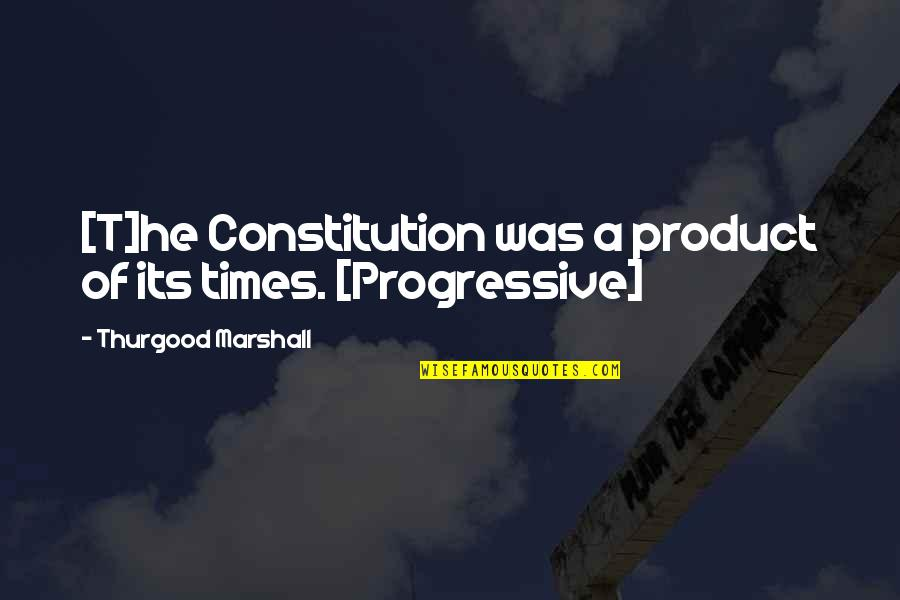 The Swan Princess Quotes By Thurgood Marshall: [T]he Constitution was a product of its times.