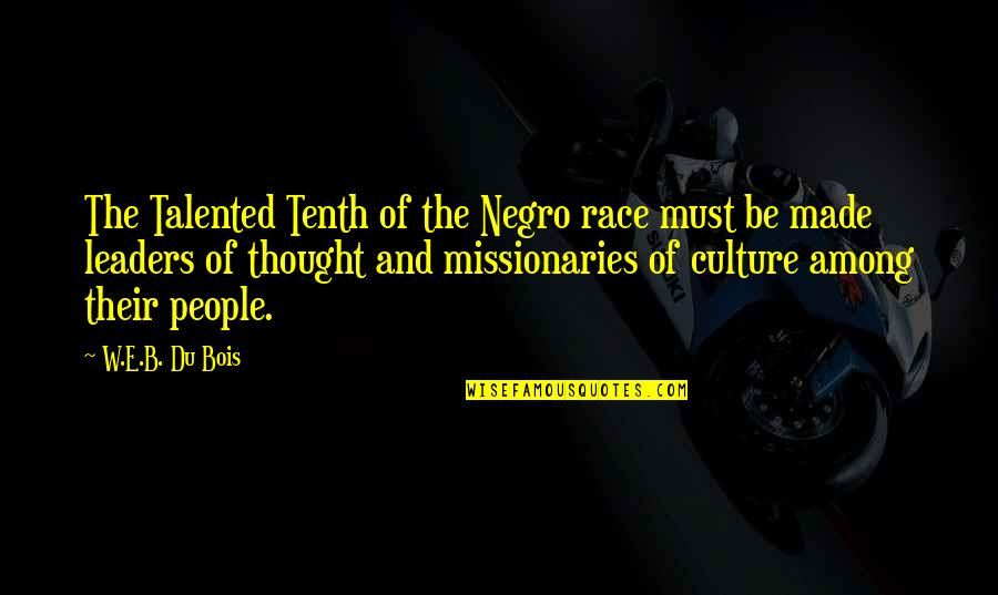 The Talented Tenth Quotes By W.E.B. Du Bois: The Talented Tenth of the Negro race must