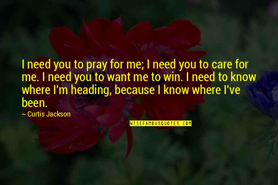 The Terracotta Warriors Quotes By Curtis Jackson: I need you to pray for me; I