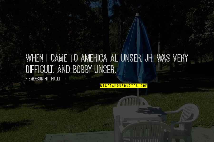 The Terracotta Warriors Quotes By Emerson Fittipaldi: When I came to America Al Unser, Jr.