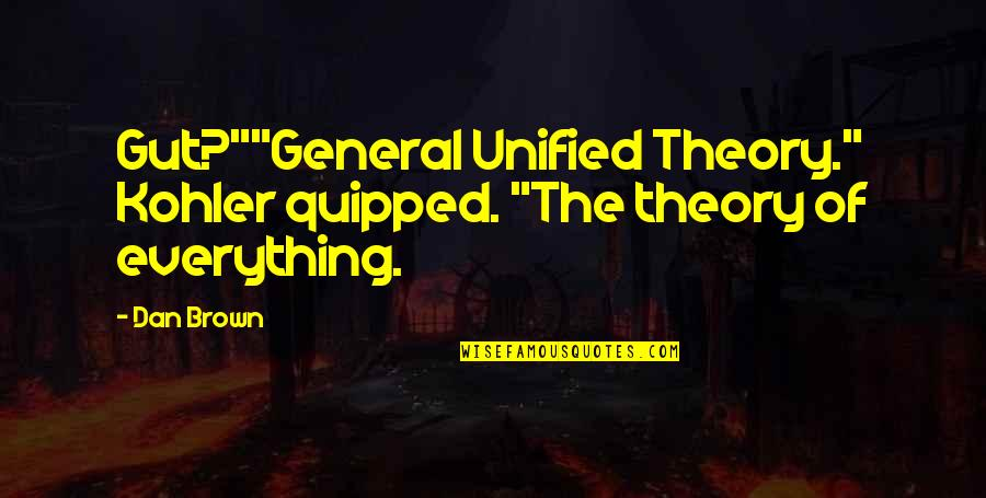 "The Theory Of Everything Quotes By Dan Brown: Gut?""""General Unified Theory."" Kohler quipped. ""The theory of"