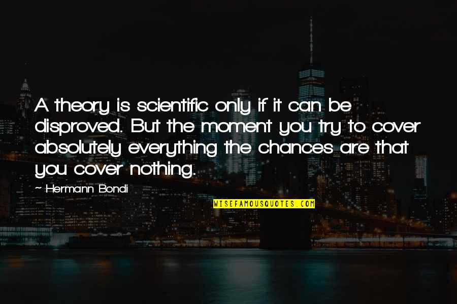 The Theory Of Everything Quotes By Hermann Bondi: A theory is scientific only if it can