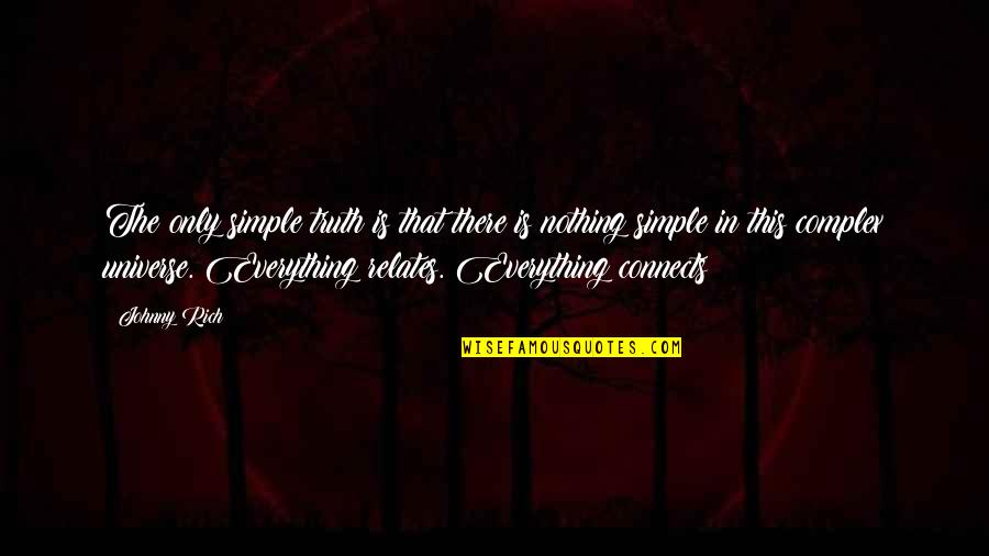 The Theory Of Everything Quotes By Johnny Rich: The only simple truth is that there is