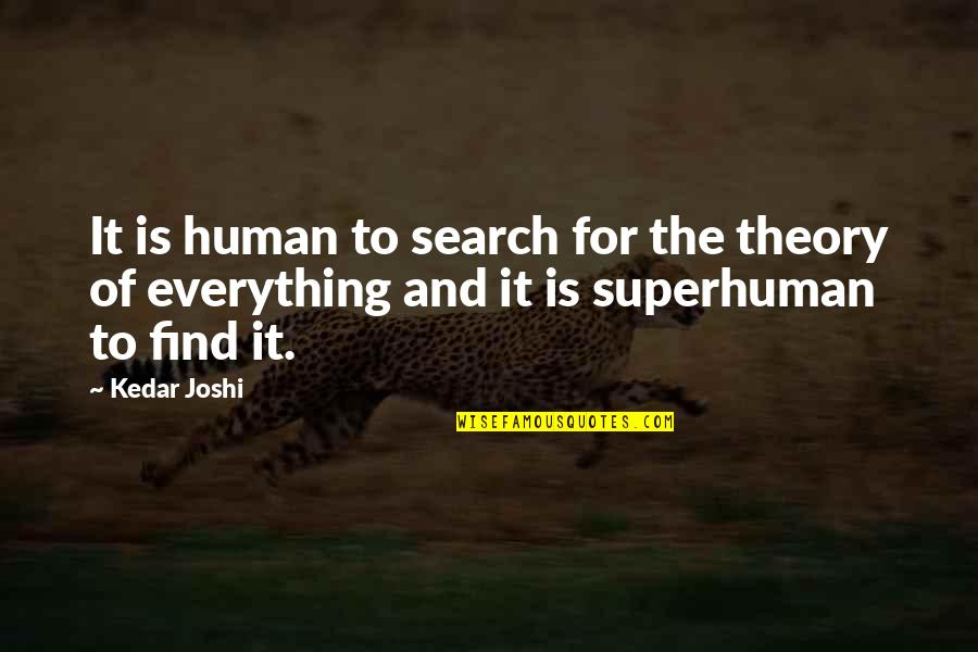 The Theory Of Everything Quotes By Kedar Joshi: It is human to search for the theory
