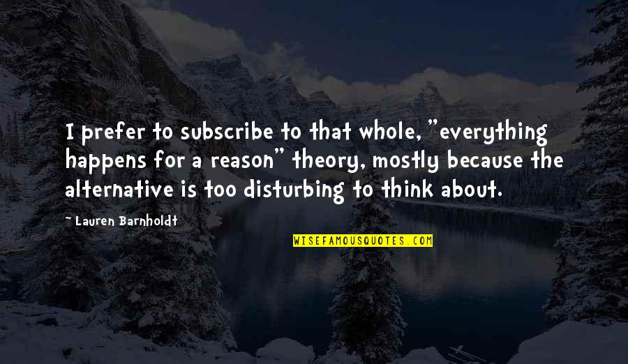 "The Theory Of Everything Quotes By Lauren Barnholdt: I prefer to subscribe to that whole, ""everything"