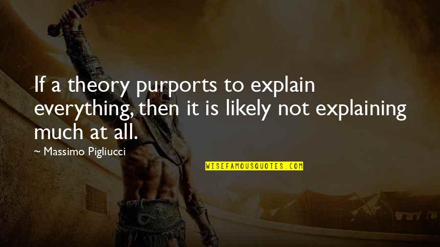The Theory Of Everything Quotes By Massimo Pigliucci: If a theory purports to explain everything, then