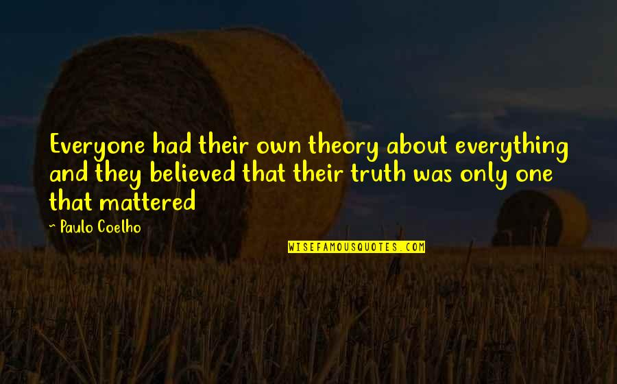 The Theory Of Everything Quotes By Paulo Coelho: Everyone had their own theory about everything and