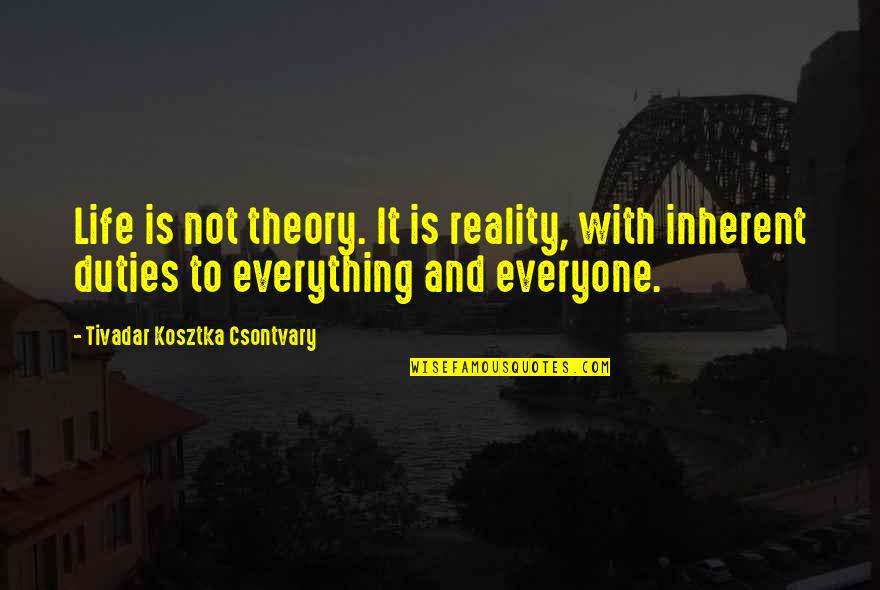 The Theory Of Everything Quotes By Tivadar Kosztka Csontvary: Life is not theory. It is reality, with