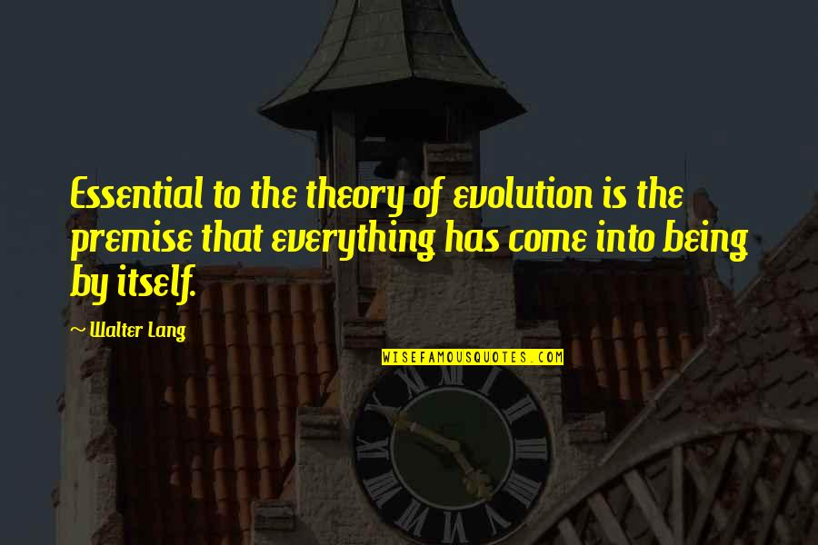 The Theory Of Everything Quotes By Walter Lang: Essential to the theory of evolution is the