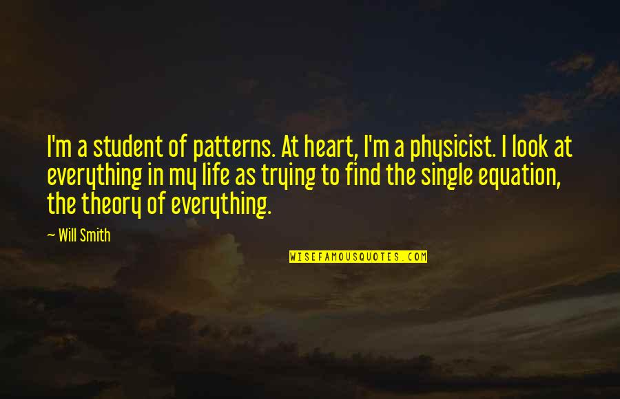 The Theory Of Everything Quotes By Will Smith: I'm a student of patterns. At heart, I'm