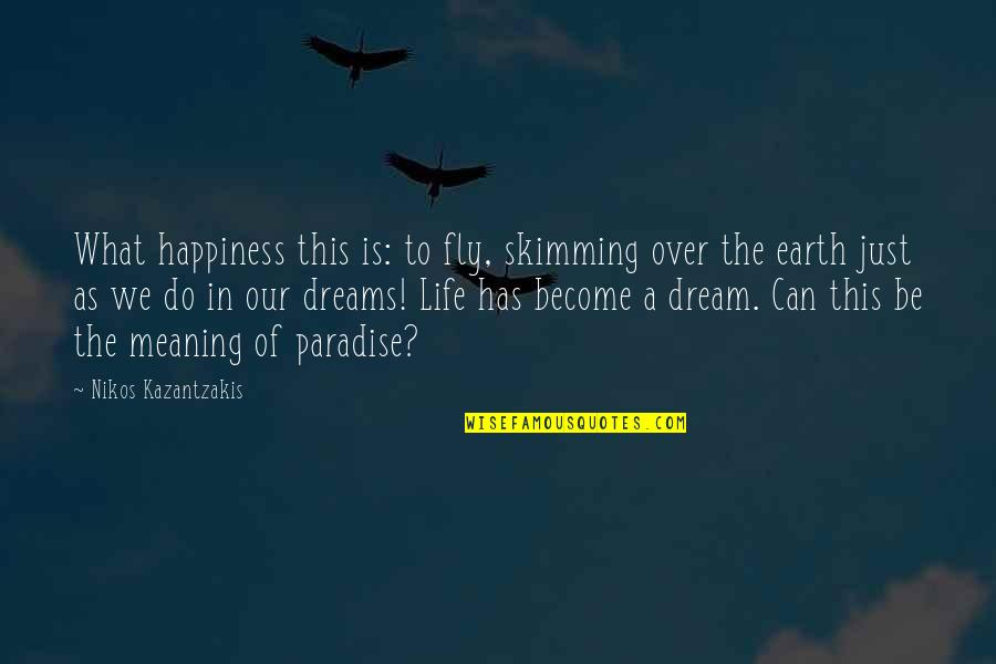 The Thief Of Bagdad 1924 Quotes By Nikos Kazantzakis: What happiness this is: to fly, skimming over