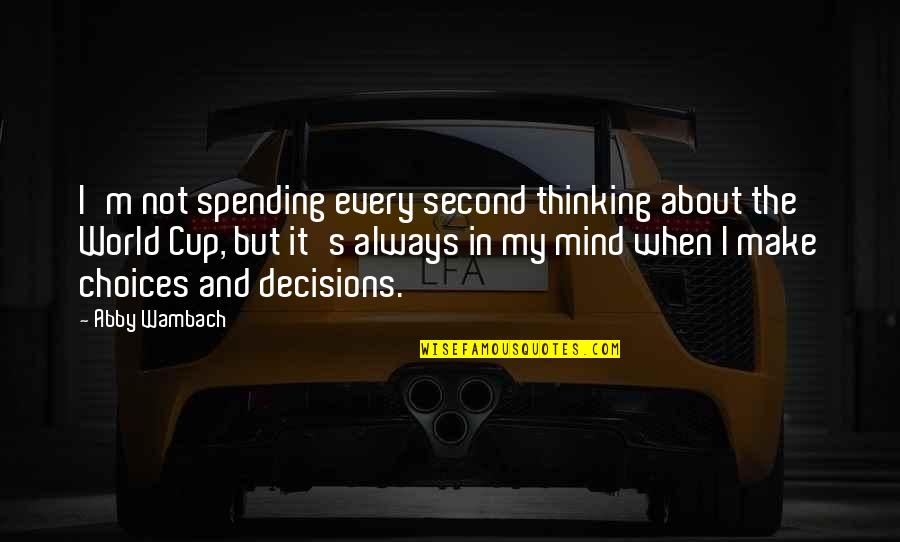 The Thinking Mind Quotes By Abby Wambach: I'm not spending every second thinking about the