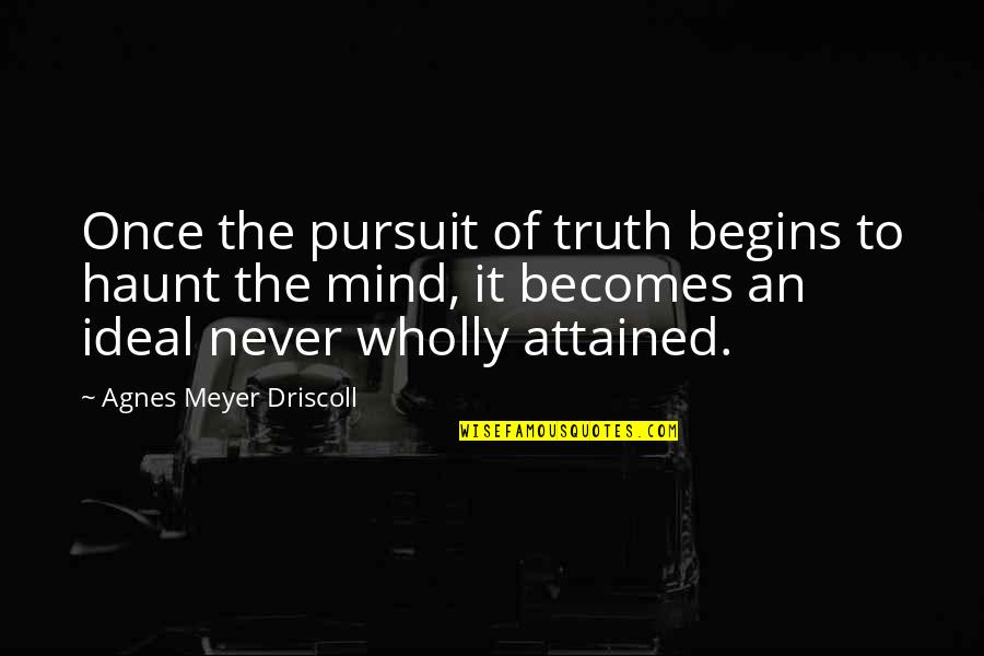 The Thinking Mind Quotes By Agnes Meyer Driscoll: Once the pursuit of truth begins to haunt