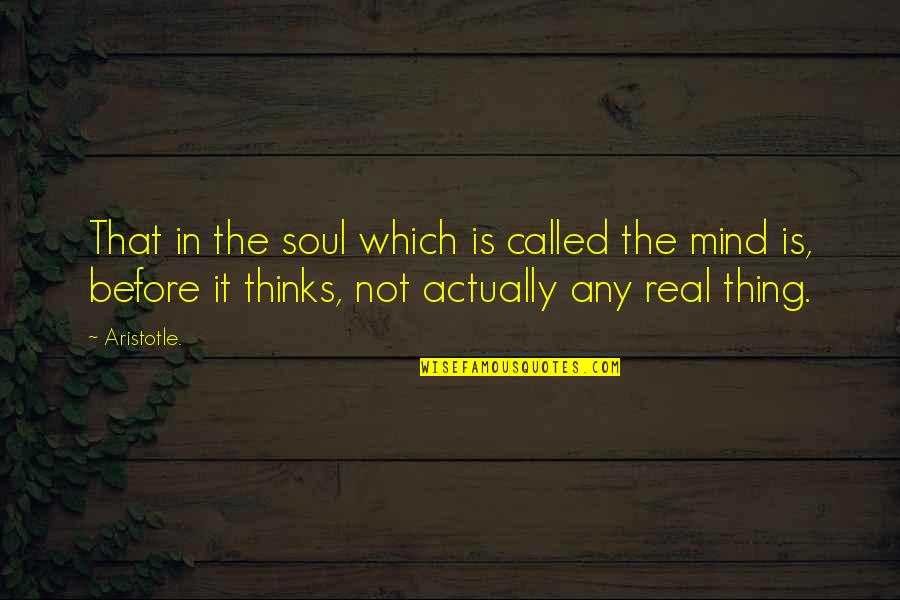 The Thinking Mind Quotes By Aristotle.: That in the soul which is called the
