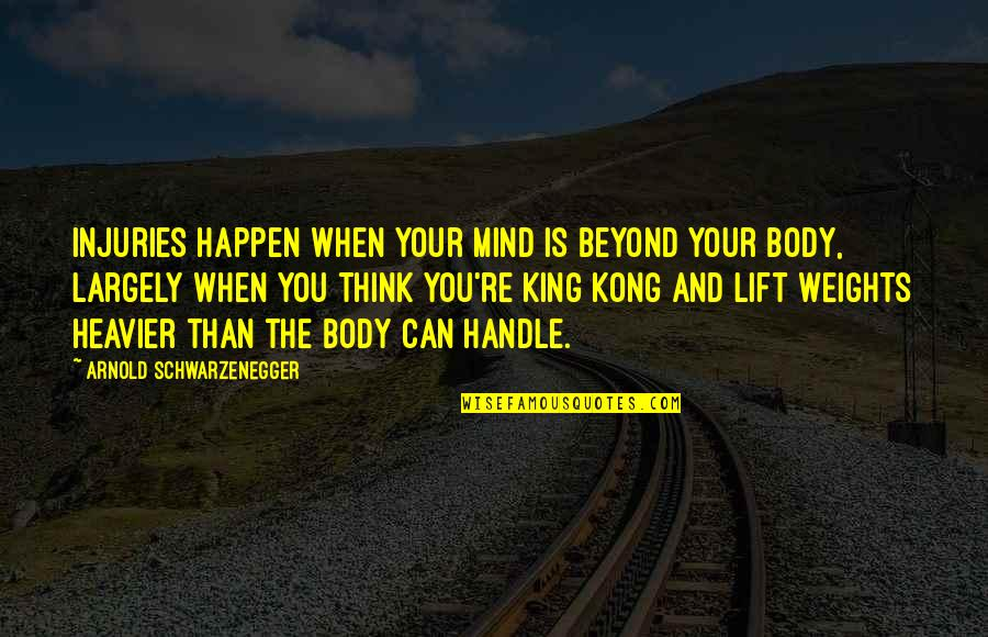 The Thinking Mind Quotes By Arnold Schwarzenegger: Injuries happen when your mind is beyond your