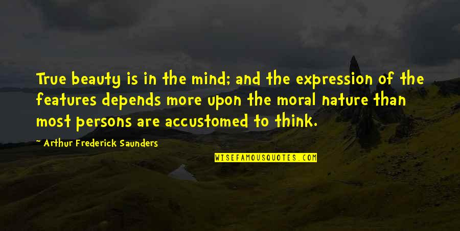 The Thinking Mind Quotes By Arthur Frederick Saunders: True beauty is in the mind; and the