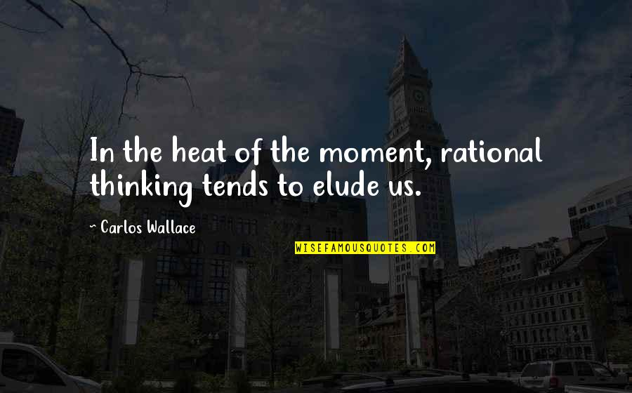 The Thinking Mind Quotes By Carlos Wallace: In the heat of the moment, rational thinking